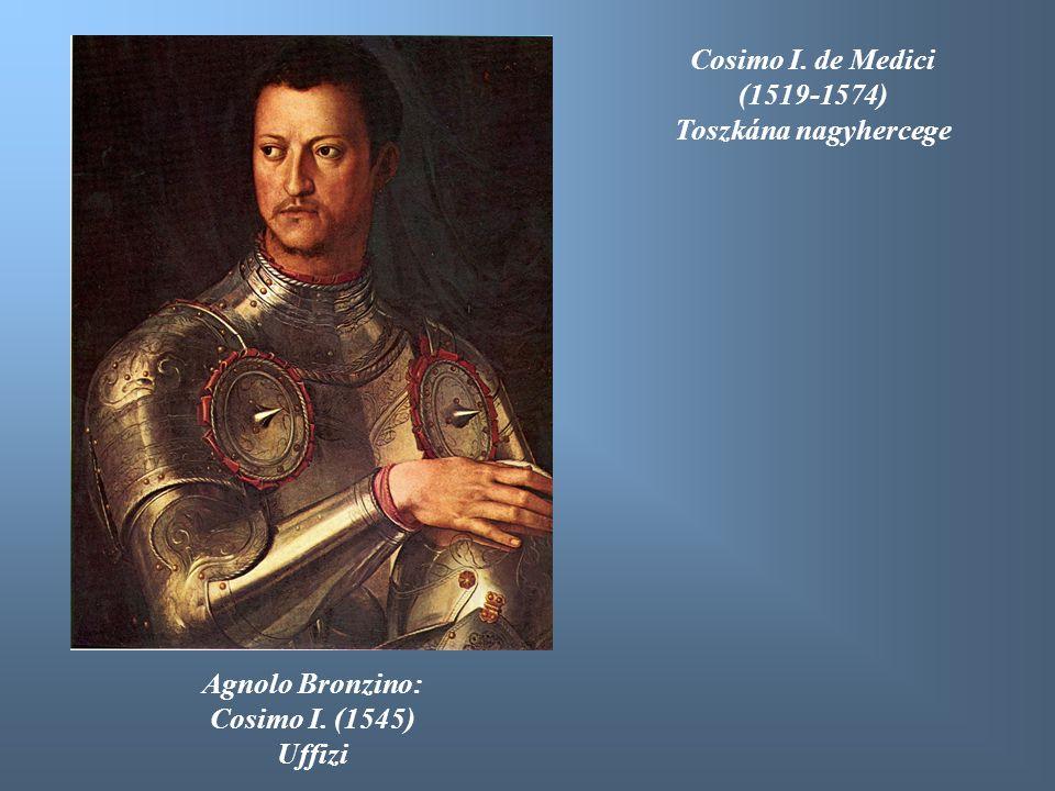 Cosimo I. de Medici (1519-1574) Toszkána nagyhercege Agnolo Bronzino: Cosimo I. (1545) Uffizi