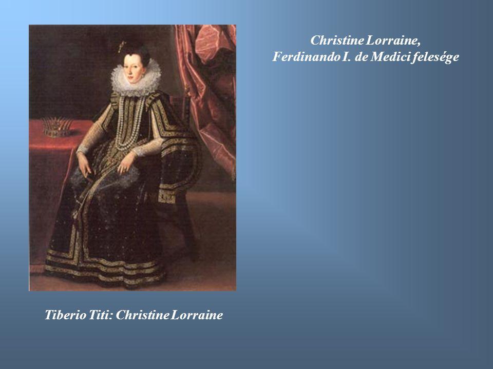 Ferdinando I. de Medici felesége Tiberio Titi: Christine Lorraine