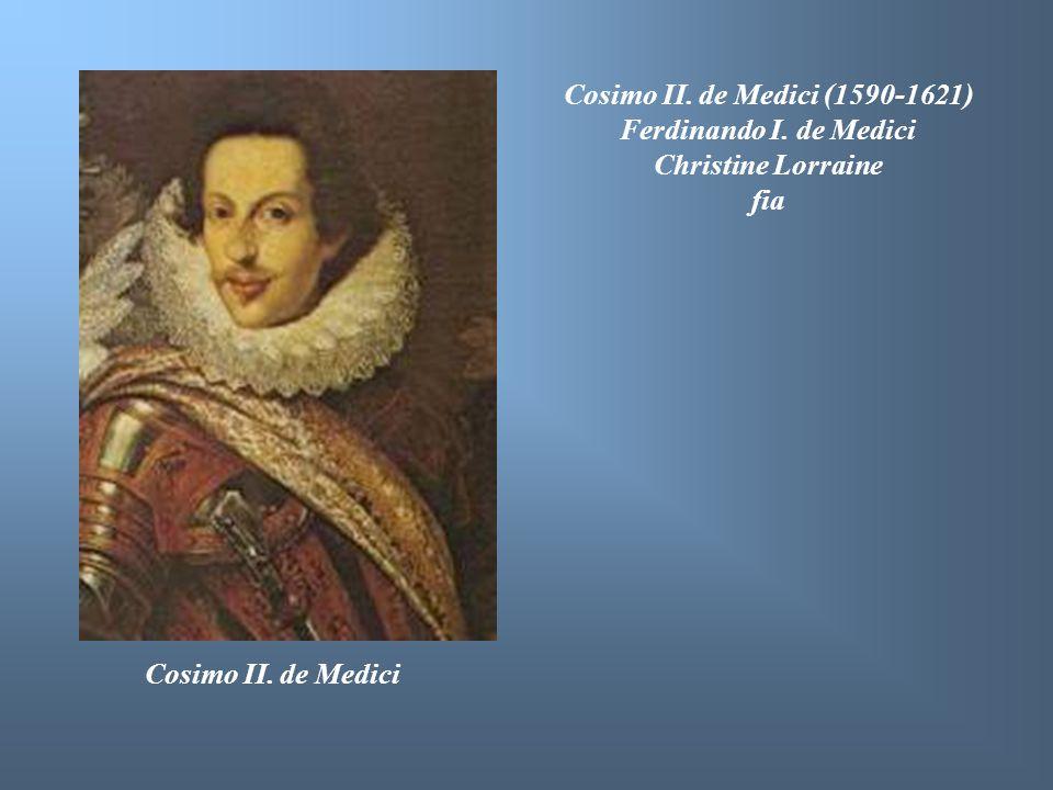 Cosimo II. de Medici (1590-1621) Ferdinando I. de Medici.