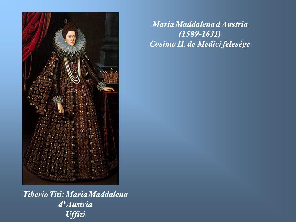 Maria Maddalena d Austria (1589-1631) Cosimo II. de Medici felesége