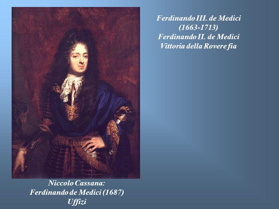 Ferdinando III. de Medici (1663-1713) Ferdinando II. de Medici