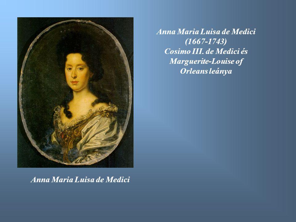 Anna Maria Luisa de Medici (1667-1743) Cosimo III. de Medici és