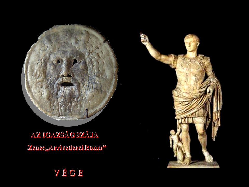 """AZ IGAZSÁG SZÁJA Zene:""""Arrivederci Roma V É G E"""