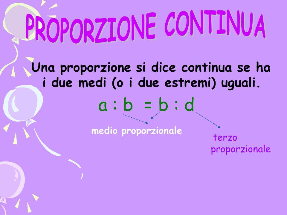 PROPORZIONE CONTINUA a : b = b : d