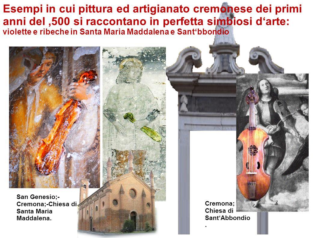Esempi in cui pittura ed artigianato cremonese dei primi anni del '500 si raccontano in perfetta simbiosi d'arte: