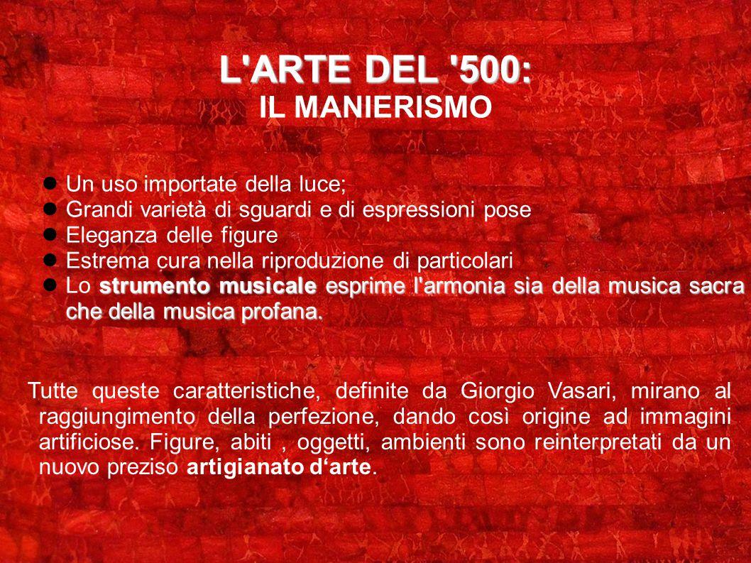L ARTE DEL 500: IL MANIERISMO Un uso importate della luce;