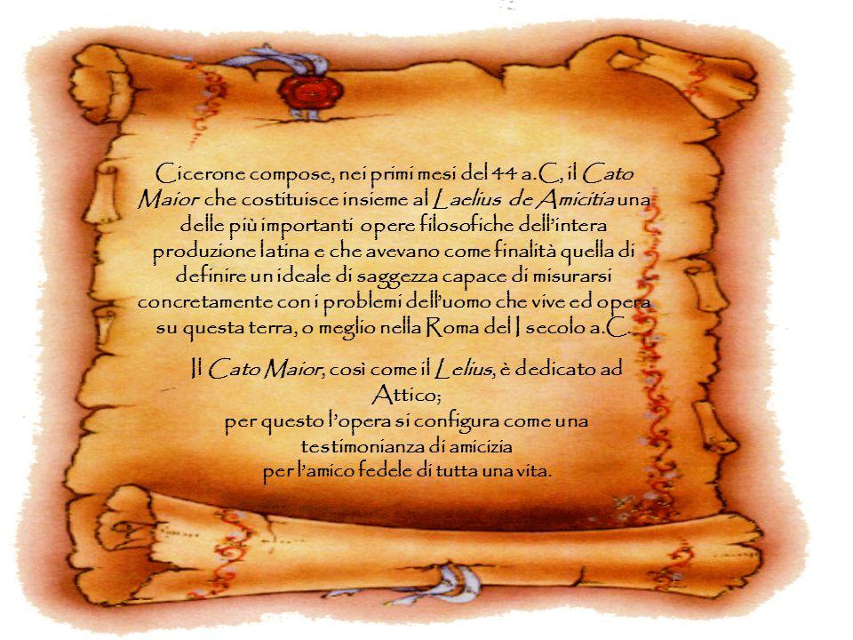 Il Cato Maior, così come il Lelius, è dedicato ad Attico;
