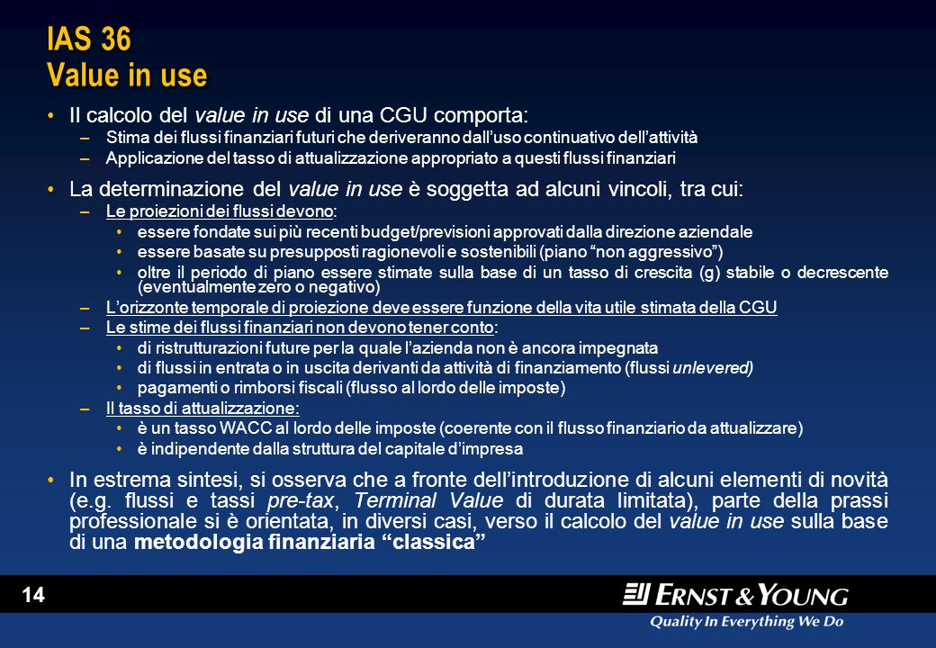 IAS 36 Value in use Il calcolo del value in use di una CGU comporta: