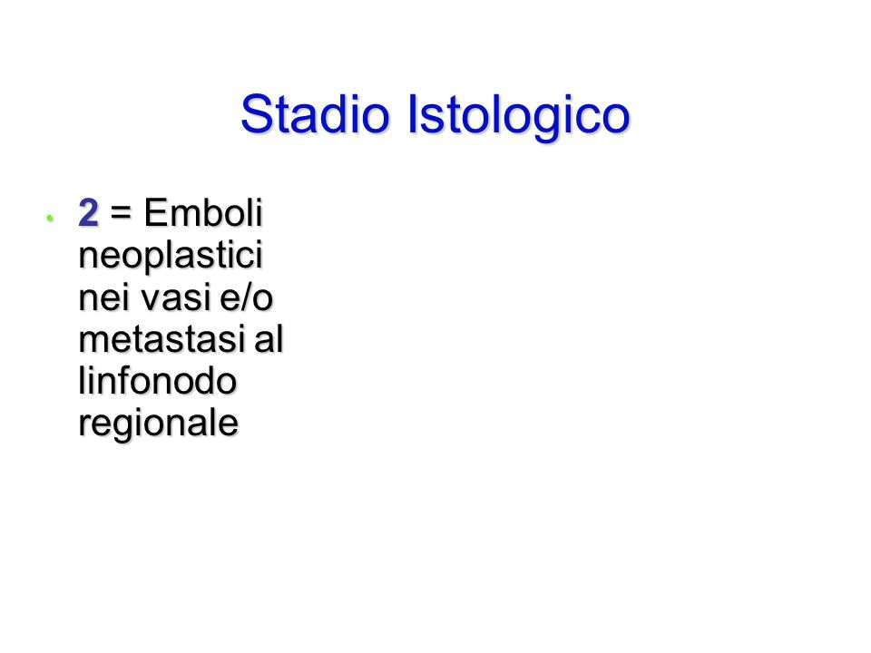 Stadio Istologico 2 = Emboli neoplastici nei vasi e/o metastasi al linfonodo regionale