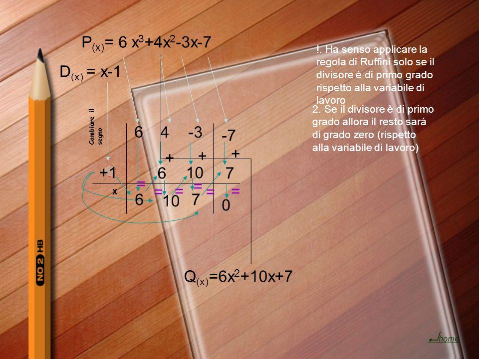 P(x)= 6 x3+4x2-3x-7 D(x) = x-1 6 4 -3 -7 + + + +1 6 10 7 = = = = = = 6