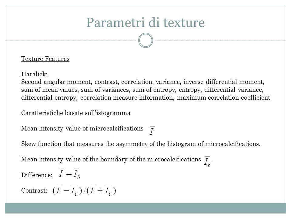 Parametri di texture Texture Features Haralick: