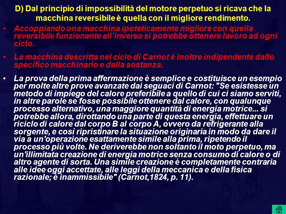 D) Dal principio di impossibilità del motore perpetuo si ricava che la macchina reversibile è quella con il migliore rendimento.