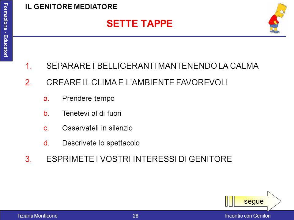 SETTE TAPPE SEPARARE I BELLIGERANTI MANTENENDO LA CALMA