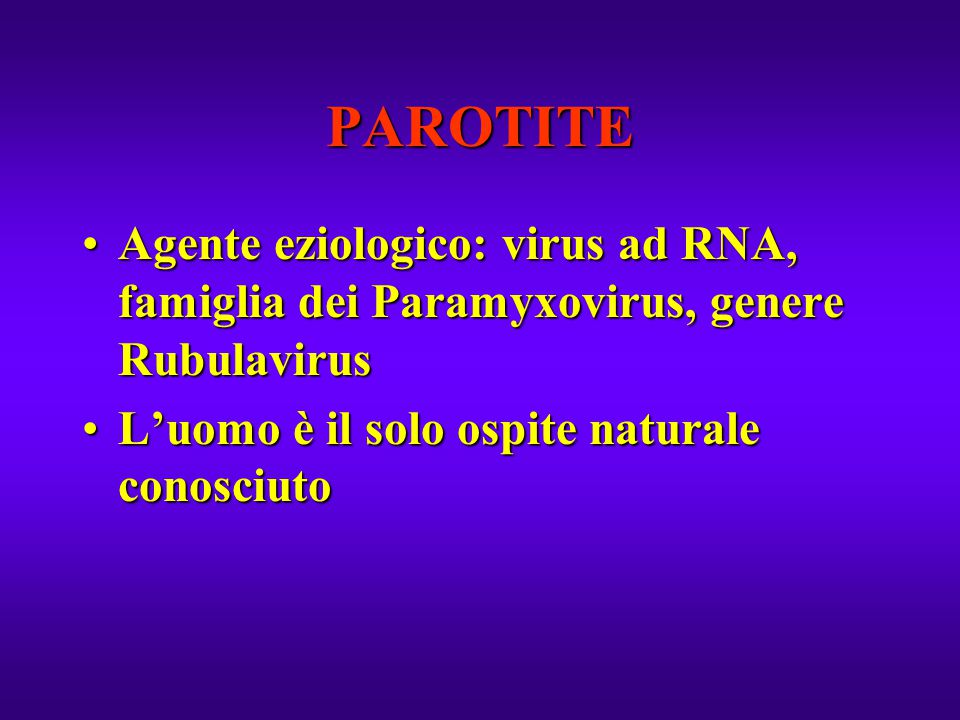 PAROTITE Agente eziologico: virus ad RNA, famiglia dei Paramyxovirus, genere Rubulavirus.