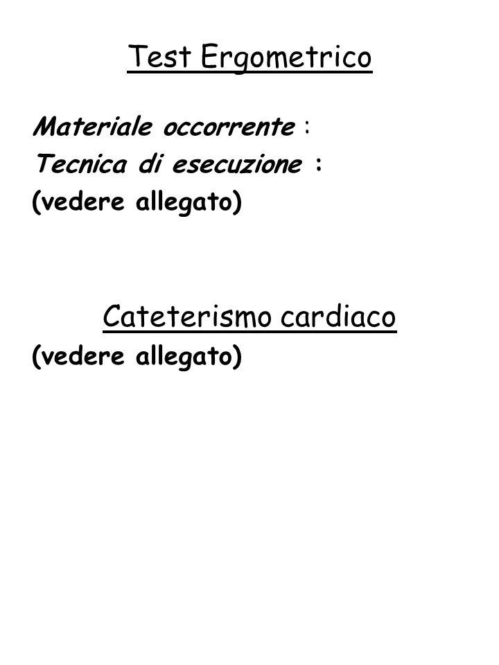 Test Ergometrico Cateterismo cardiaco Materiale occorrente :