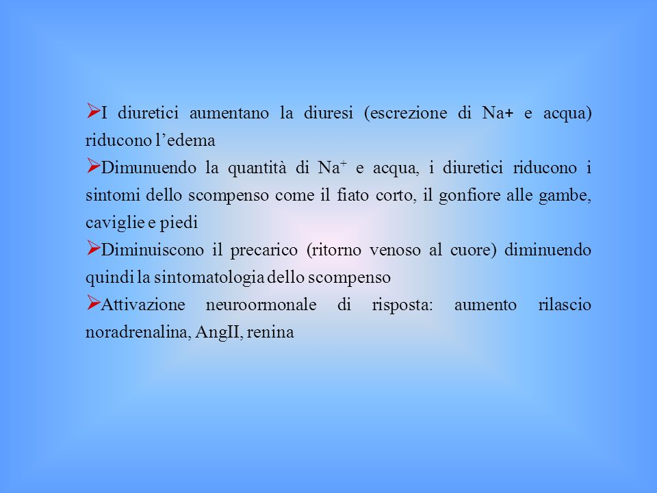 I diuretici aumentano la diuresi (escrezione di Na+ e acqua) riducono l'edema
