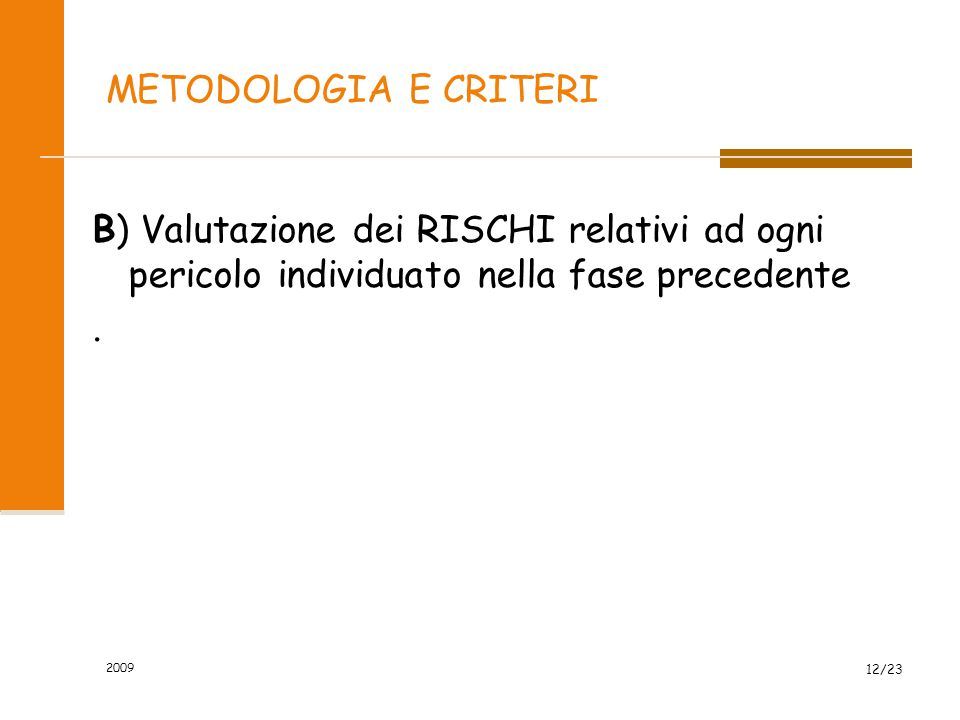 METODOLOGIA E CRITERI B) Valutazione dei RISCHI relativi ad ogni pericolo individuato nella fase precedente.