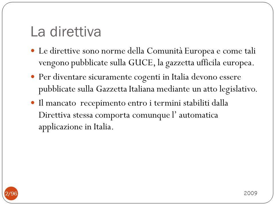 La direttiva Le direttive sono norme della Comunità Europea e come tali vengono pubblicate sulla GUCE, la gazzetta ufficila europea.