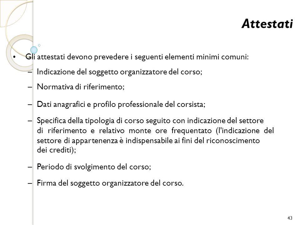 Attestati • Gli attestati devono prevedere i seguenti elementi minimi comuni: – Indicazione del soggetto organizzatore del corso;