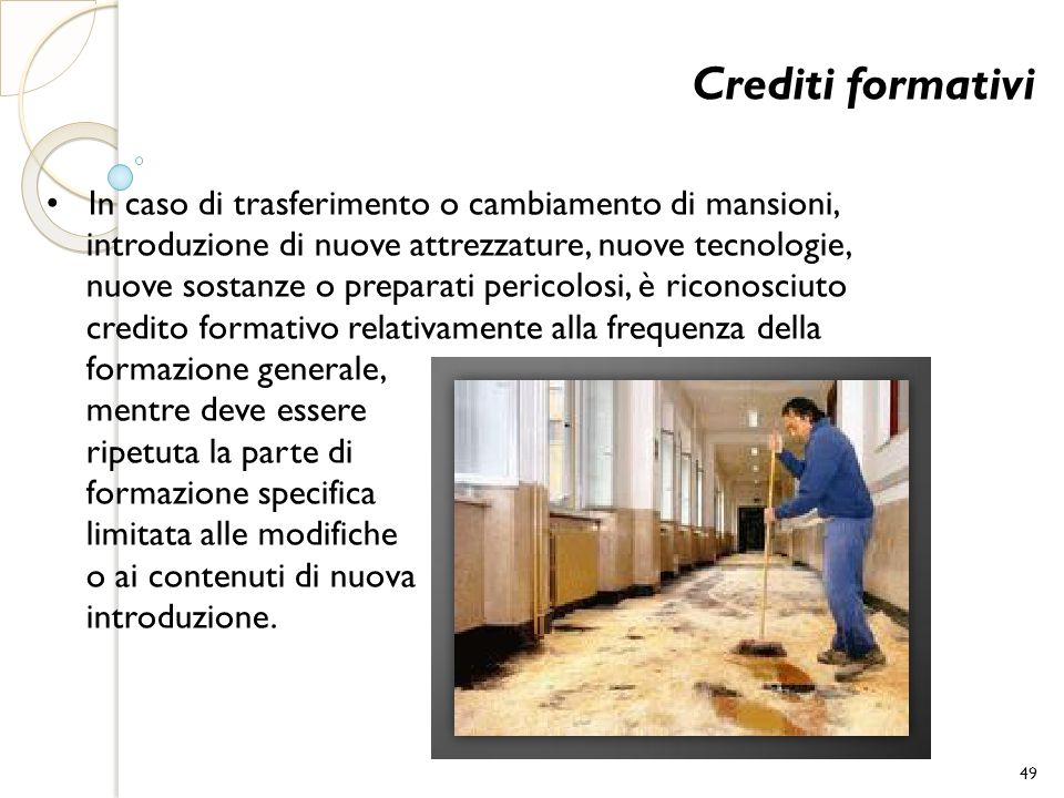 Crediti formativi • In caso di trasferimento o cambiamento di mansioni, introduzione di nuove attrezzature, nuove tecnologie,
