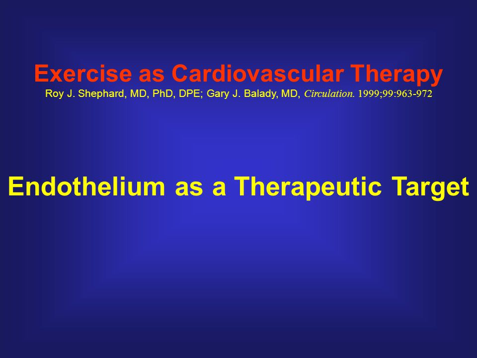 Exercise as Cardiovascular Therapy Endothelium as a Therapeutic Target