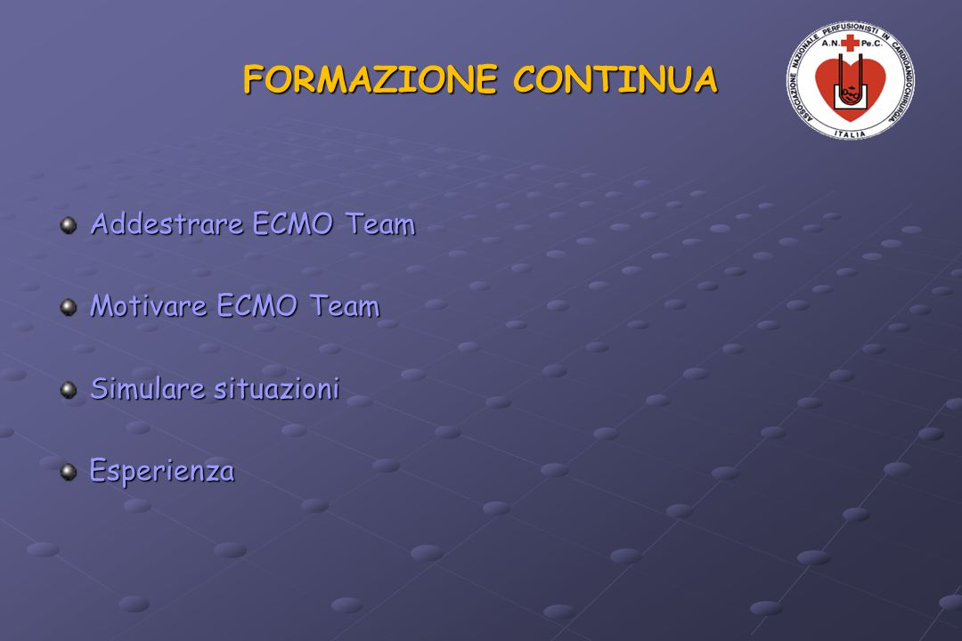 FORMAZIONE CONTINUA Addestrare ECMO Team Motivare ECMO Team