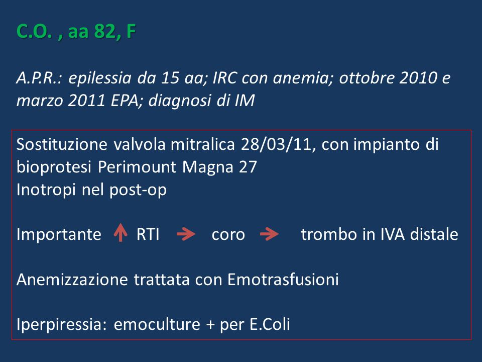 C.O. , aa 82, F A.P.R.: epilessia da 15 aa; IRC con anemia; ottobre 2010 e marzo 2011 EPA; diagnosi di IM