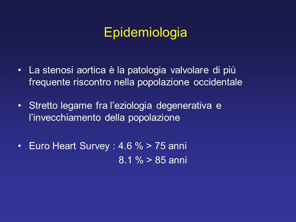 Epidemiologia La stenosi aortica è la patologia valvolare di più frequente riscontro nella popolazione occidentale.