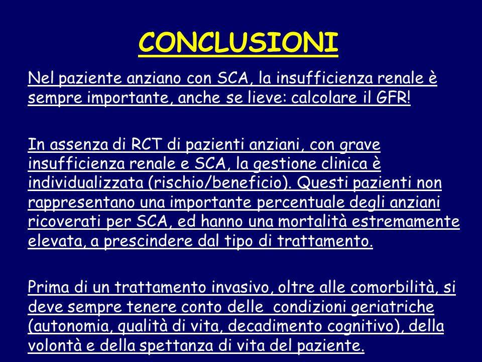 CONCLUSIONI Nel paziente anziano con SCA, la insufficienza renale è sempre importante, anche se lieve: calcolare il GFR!