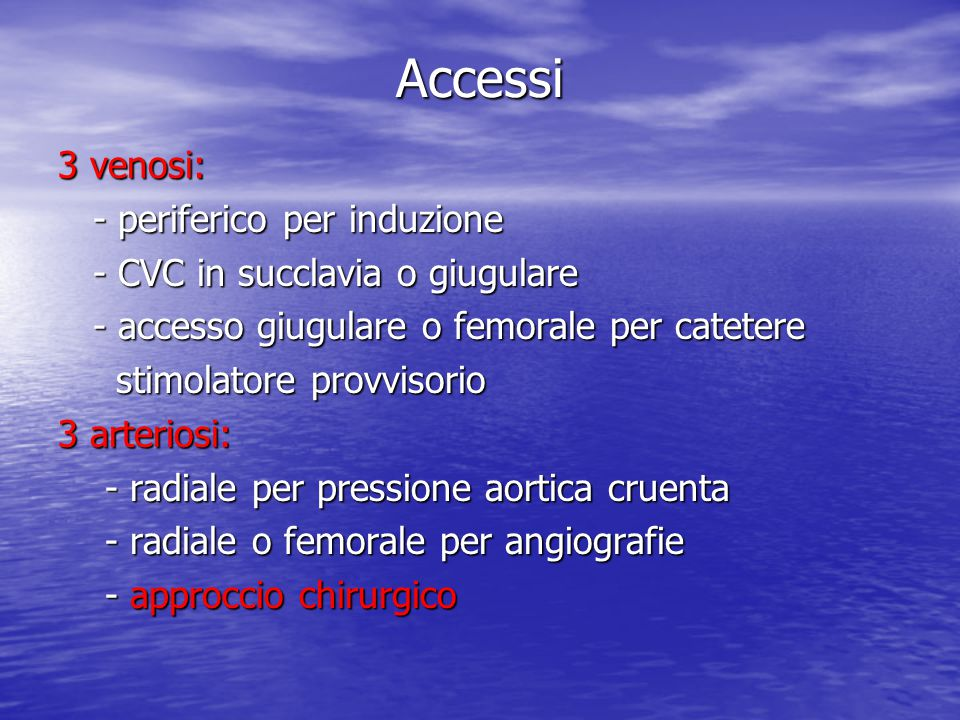 Accessi 3 venosi: - periferico per induzione