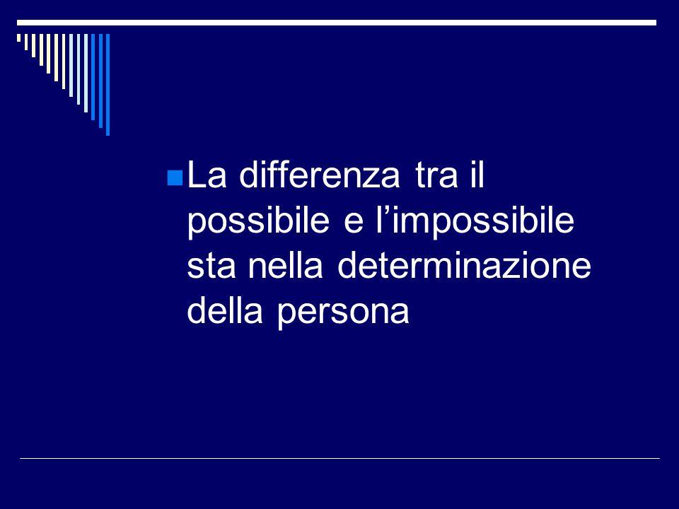 La differenza tra il possibile e l'impossibile sta nella determinazione della persona