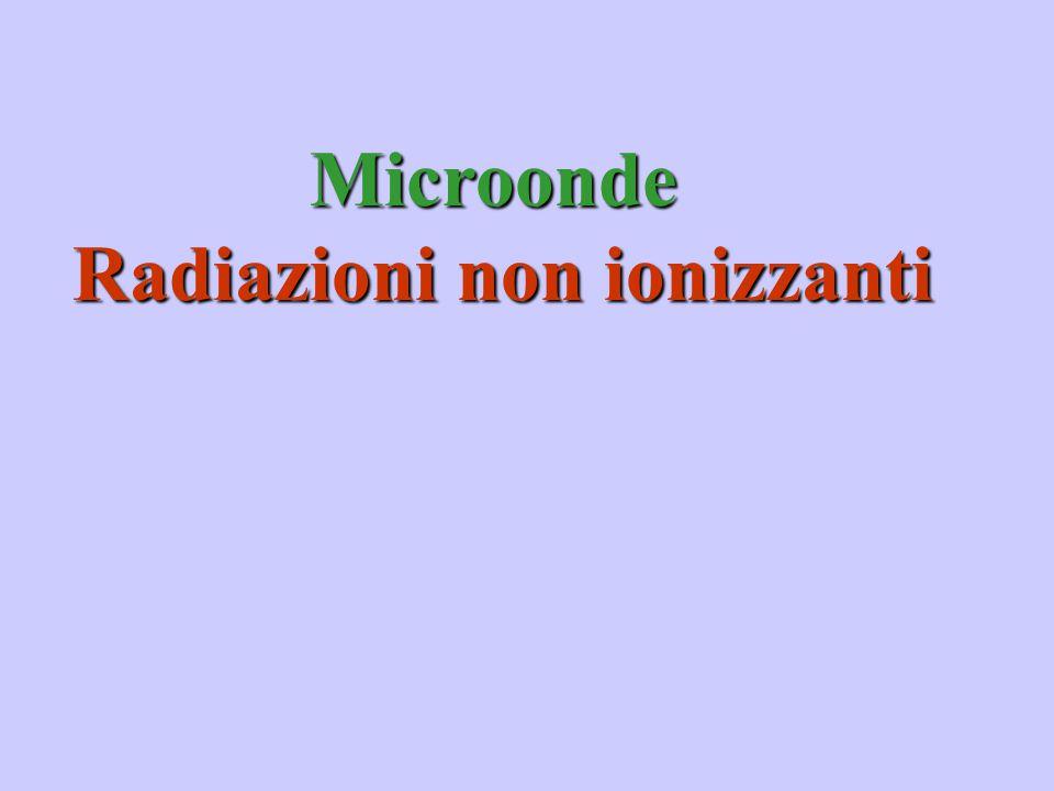 Microonde Radiazioni non ionizzanti