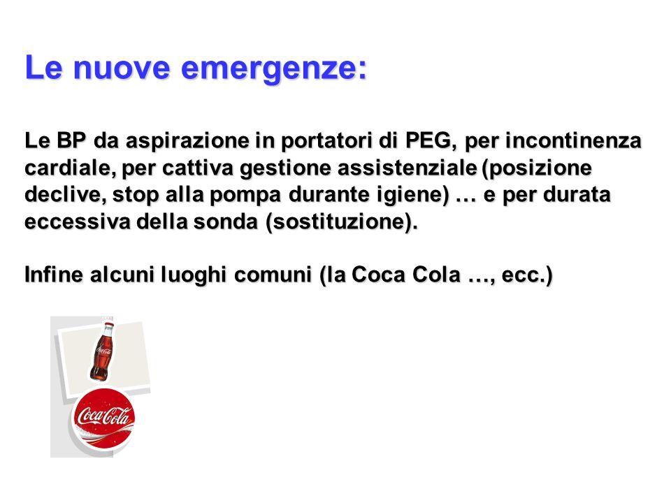 Le nuove emergenze: Le BP da aspirazione in portatori di PEG, per incontinenza. cardiale, per cattiva gestione assistenziale (posizione.