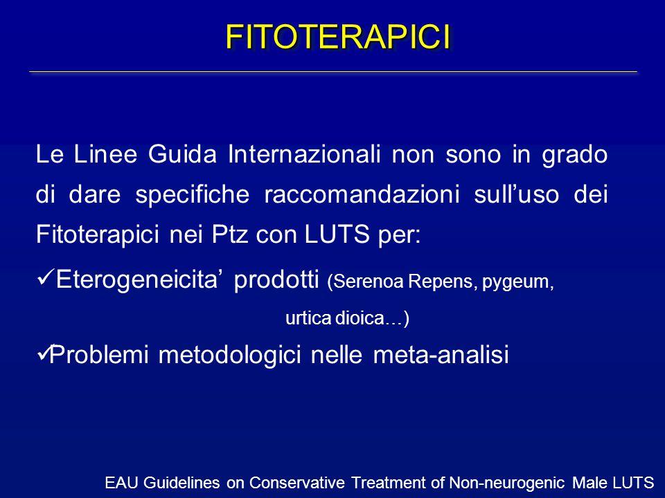 FITOTERAPICI Le Linee Guida Internazionali non sono in grado di dare specifiche raccomandazioni sull'uso dei Fitoterapici nei Ptz con LUTS per: