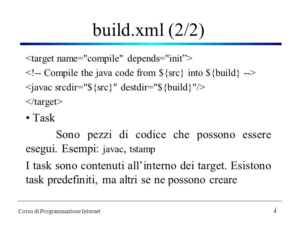 build.xml (2/2) <target name= compile depends= init > <!-- Compile the java code from ${src} into ${build} -->