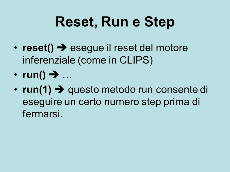 Reset, Run e Step reset()  esegue il reset del motore inferenziale (come in CLIPS) run()  …