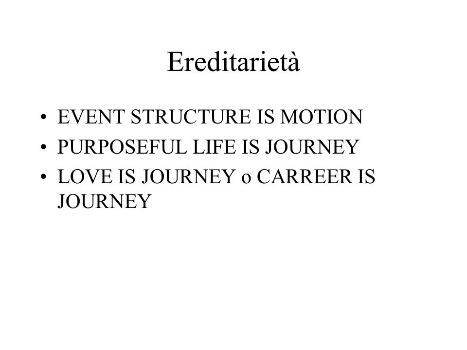 Ereditarietà EVENT STRUCTURE IS MOTION PURPOSEFUL LIFE IS JOURNEY