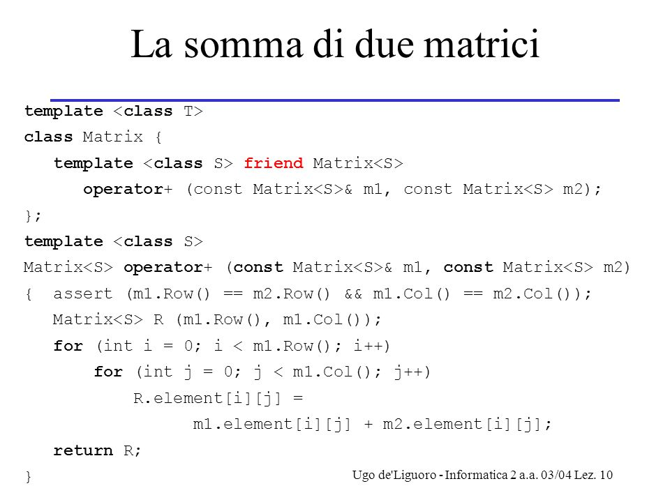 La somma di due matrici template <class T> class Matrix {
