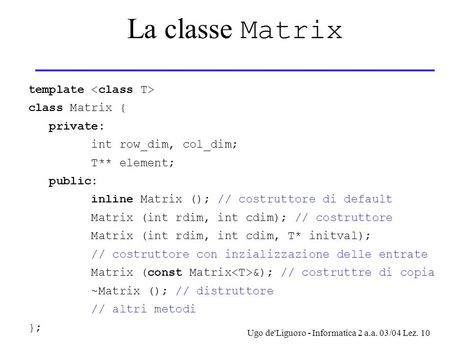 La classe Matrix template <class T> class Matrix { private:
