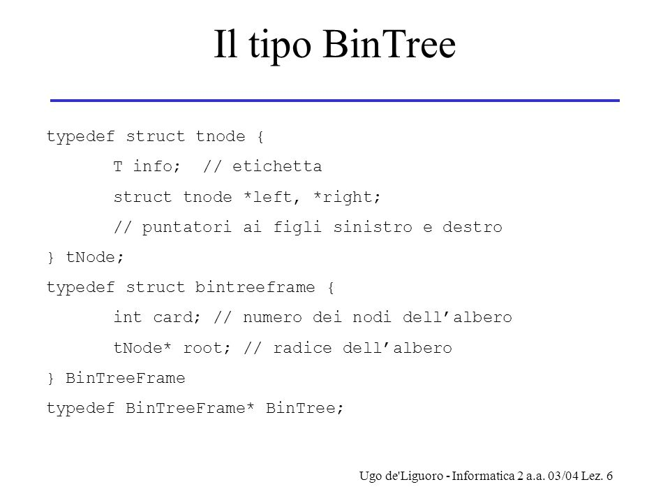 Il tipo BinTree typedef struct tnode { T info; // etichetta