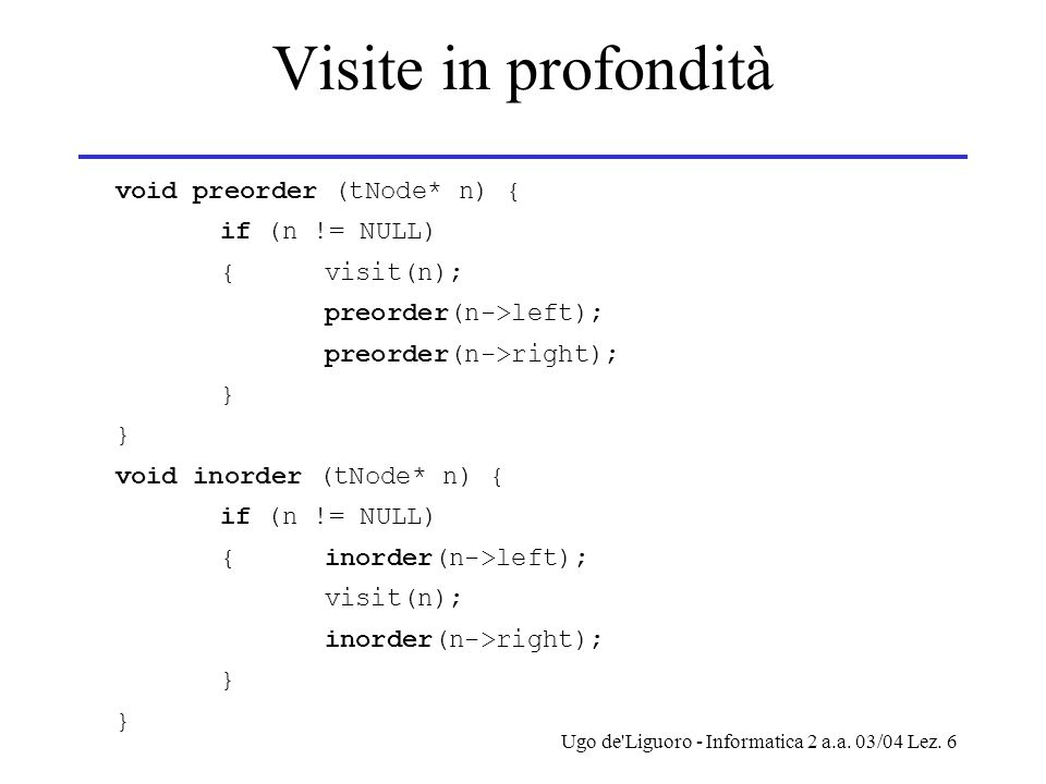 Visite in profondità void preorder (tNode* n) { if (n != NULL)