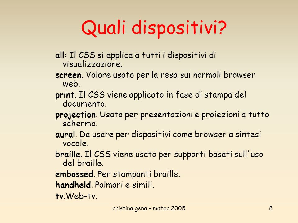 Quali dispositivi all: Il CSS si applica a tutti i dispositivi di visualizzazione. screen. Valore usato per la resa sui normali browser web.