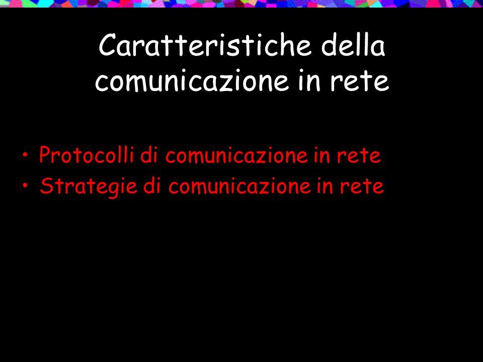 Caratteristiche della comunicazione in rete