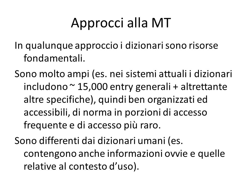 Approcci alla MT In qualunque approccio i dizionari sono risorse fondamentali.