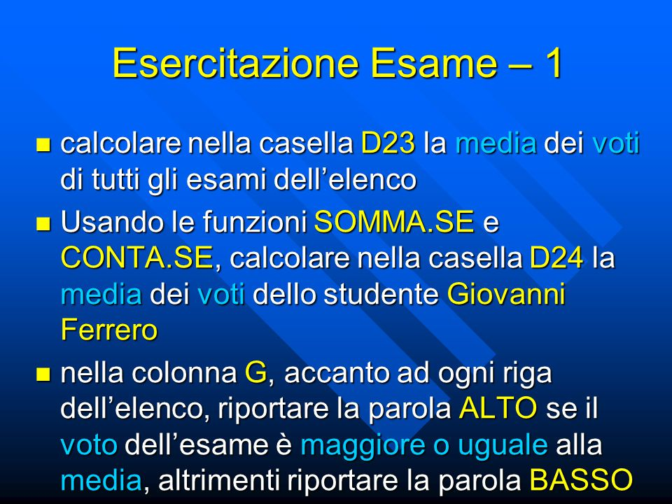 Esercitazione Esame – 1 calcolare nella casella D23 la media dei voti di tutti gli esami dell'elenco.