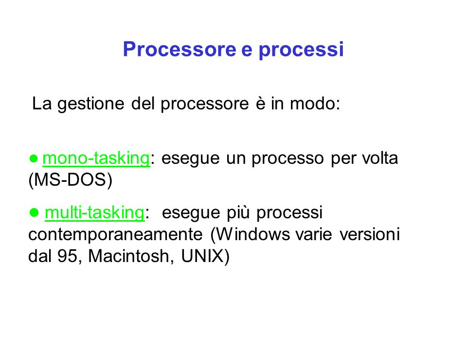 Processore e processi La gestione del processore è in modo: