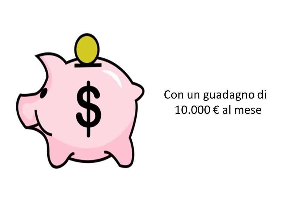 Con un guadagno di 10.000 € al mese