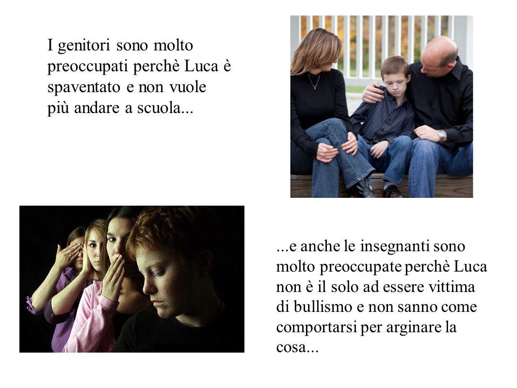 I genitori sono molto preoccupati perchè Luca è spaventato e non vuole più andare a scuola...