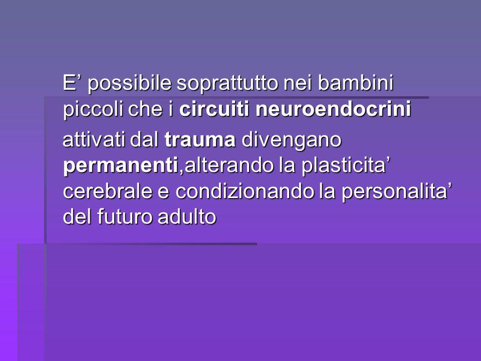 E' possibile soprattutto nei bambini piccoli che i circuiti neuroendocrini