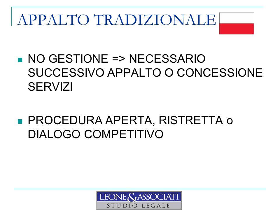 APPALTO TRADIZIONALE NO GESTIONE => NECESSARIO SUCCESSIVO APPALTO O CONCESSIONE SERVIZI.